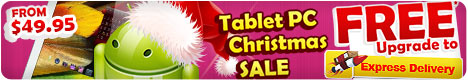 Tablet PC Christmas SALE - From $49.95 with FREE Upgrade to Express Shipping